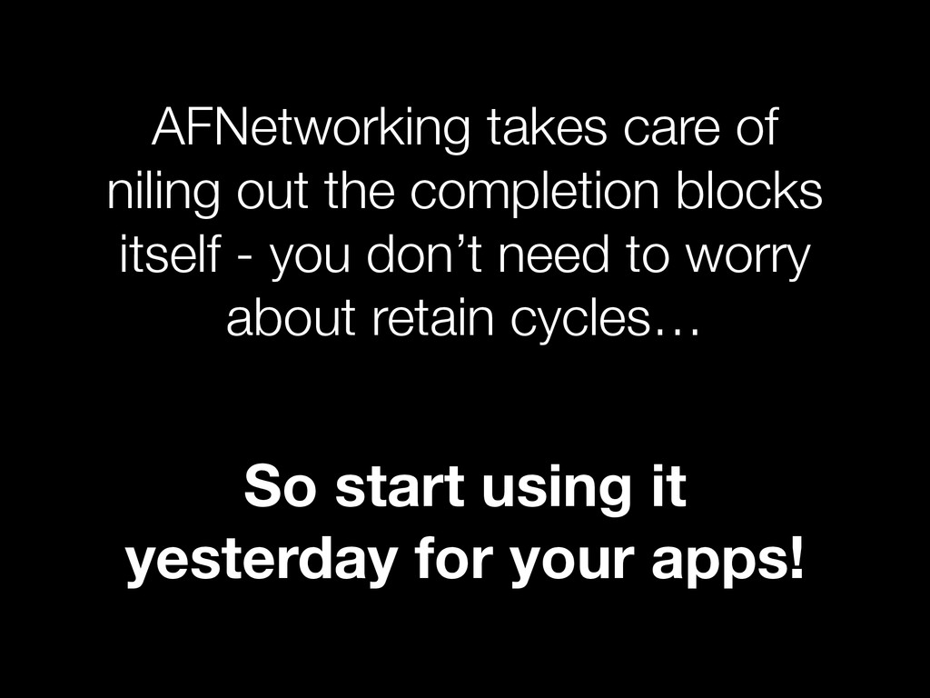 AFNetworking takes care of niling out the compl...