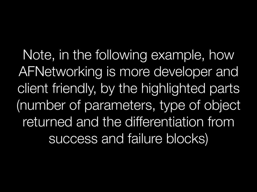 Note, in the following example, how AFNetworkin...