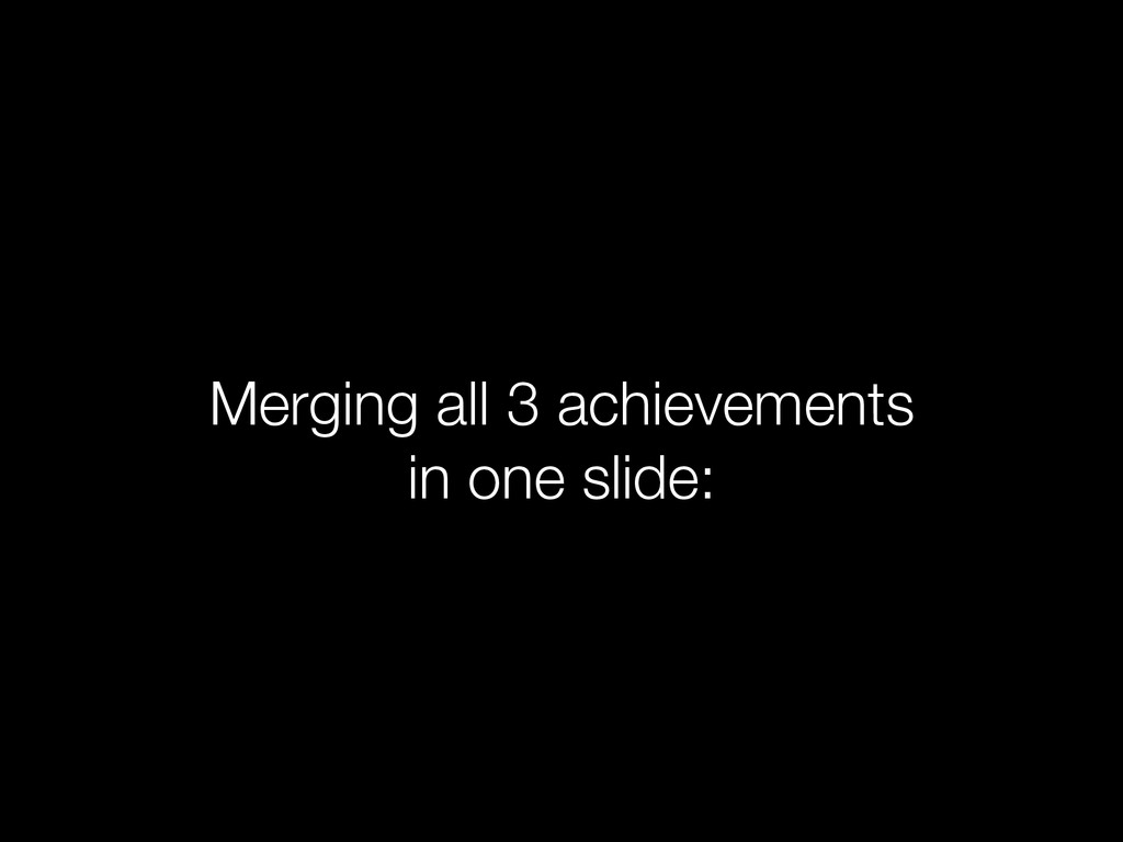 Merging all 3 achievements in one slide: