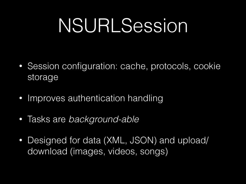 NSURLSession • Session configuration: cache, pro...