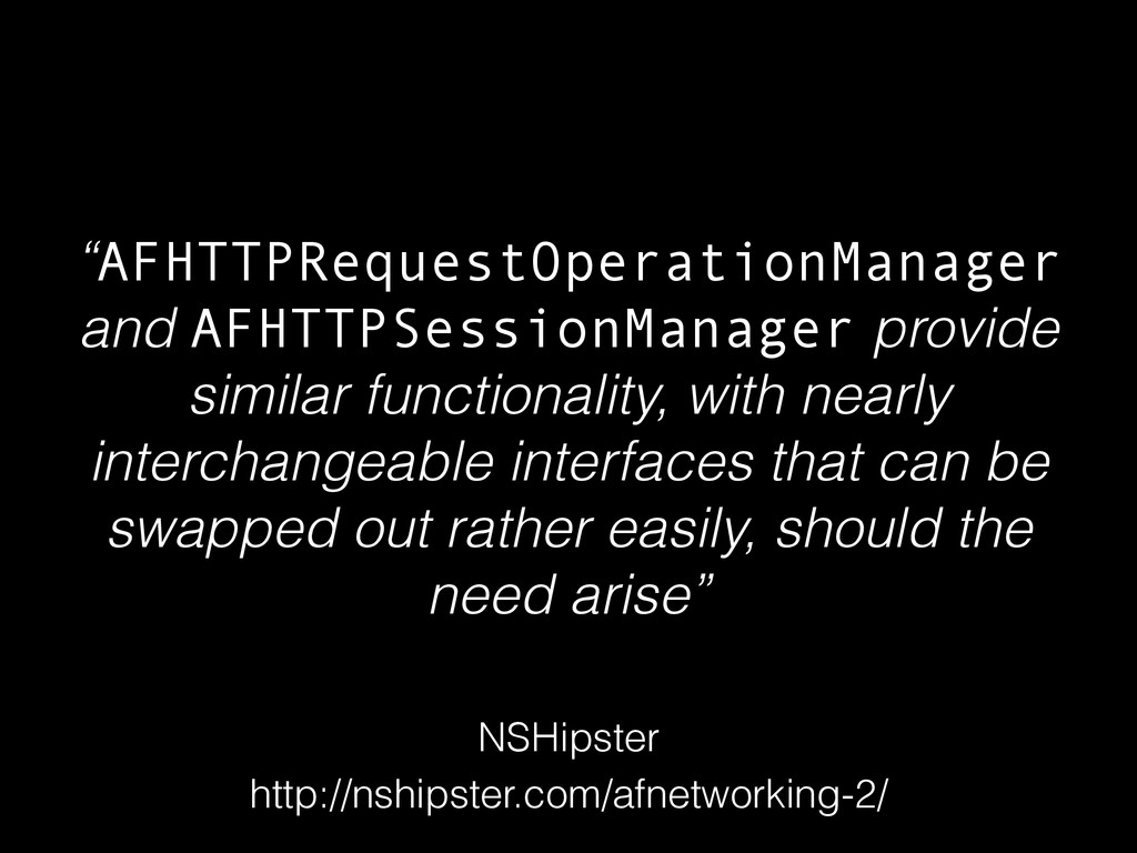 """""""AFHTTPRequestOperationManager and AFHTTPSessio..."""
