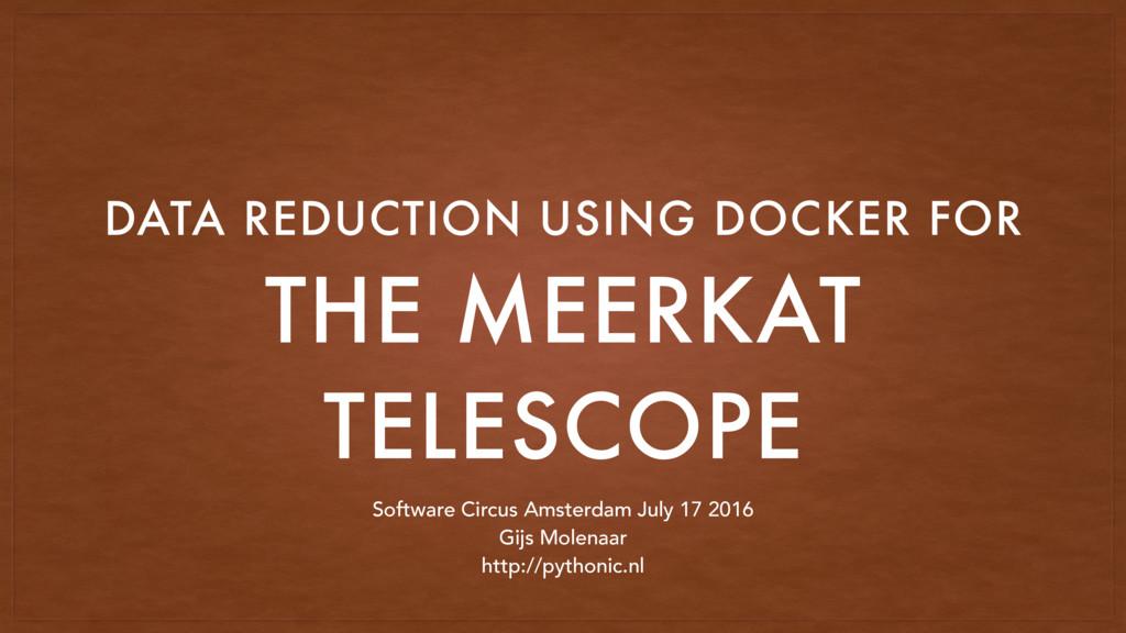 THE MEERKAT TELESCOPE DATA REDUCTION USING DOCK...
