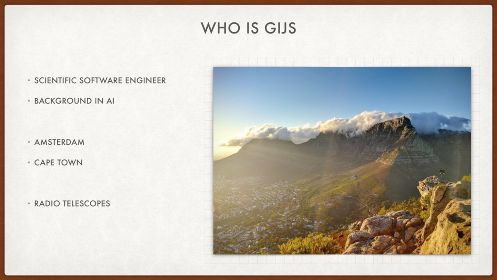 WHO IS GIJS • SCIENTIFIC SOFTWARE ENGINEER • BA...