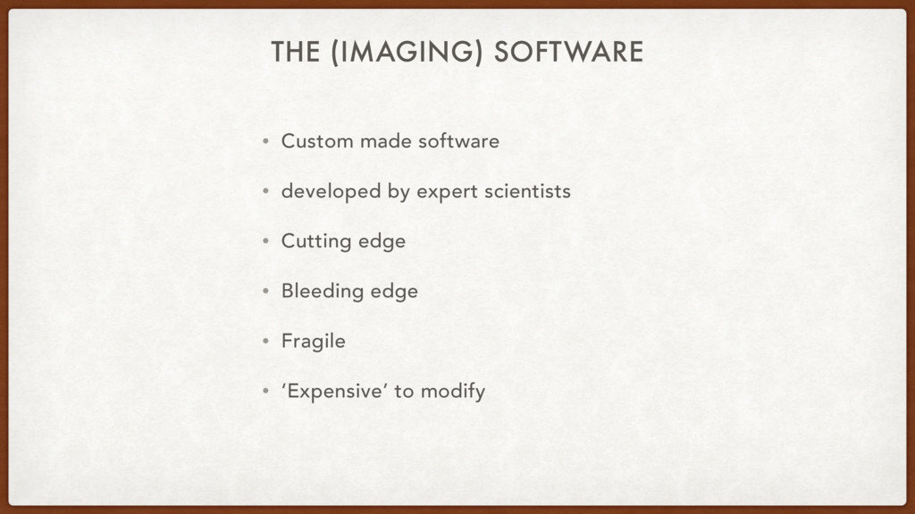 THE (IMAGING) SOFTWARE • Custom made software •...