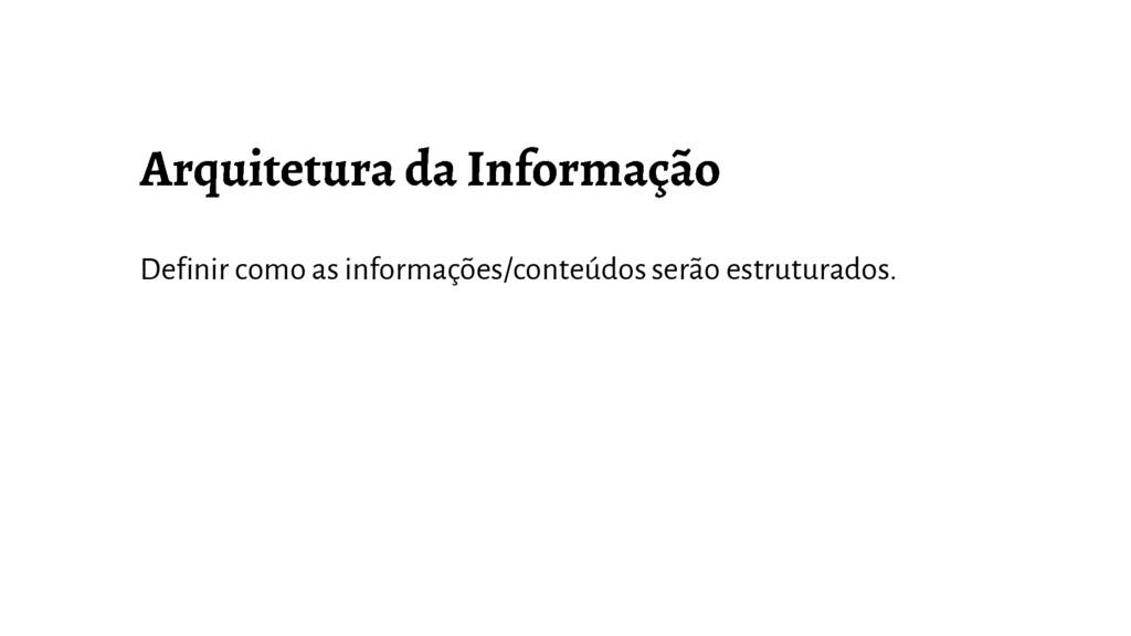 Definir como as informações/conteúdos serão est...