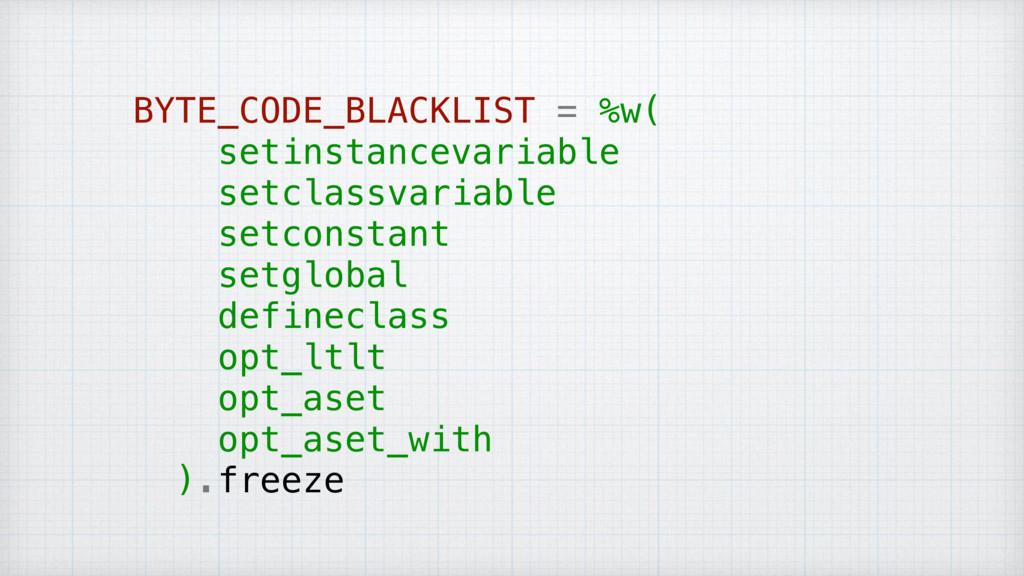 BYTE_CODE_BLACKLIST = %w( setinstancevariable s...