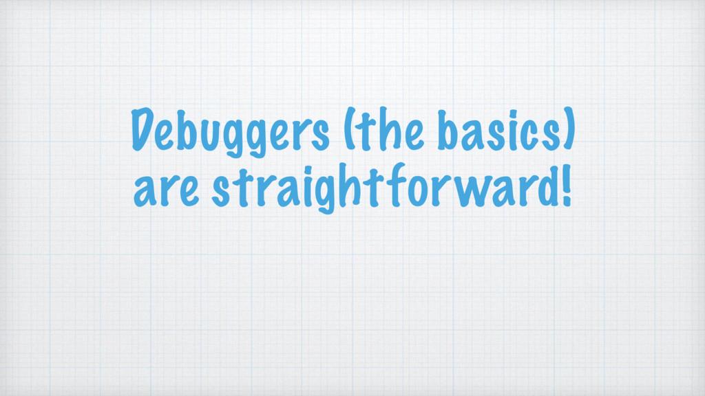 Debuggers (the basics) are straightforward!