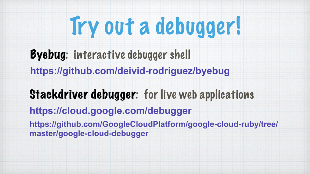 Try out a debugger! Byebug: interactive debugge...