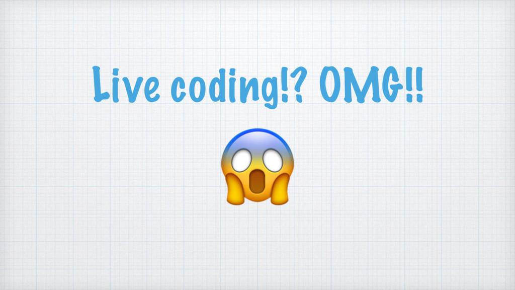 Live coding!? OMG!!