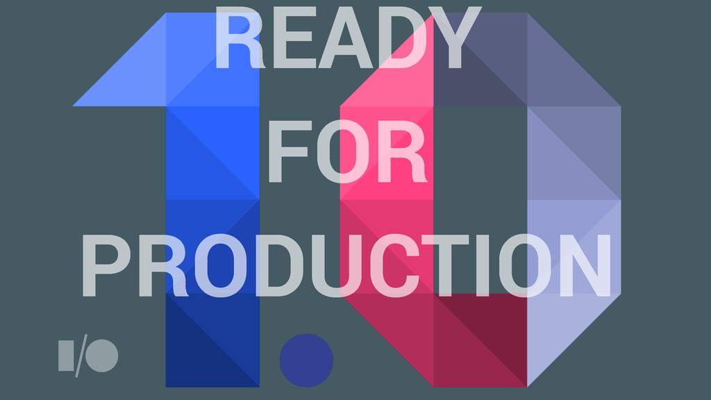 READY FOR PRODUCTION
