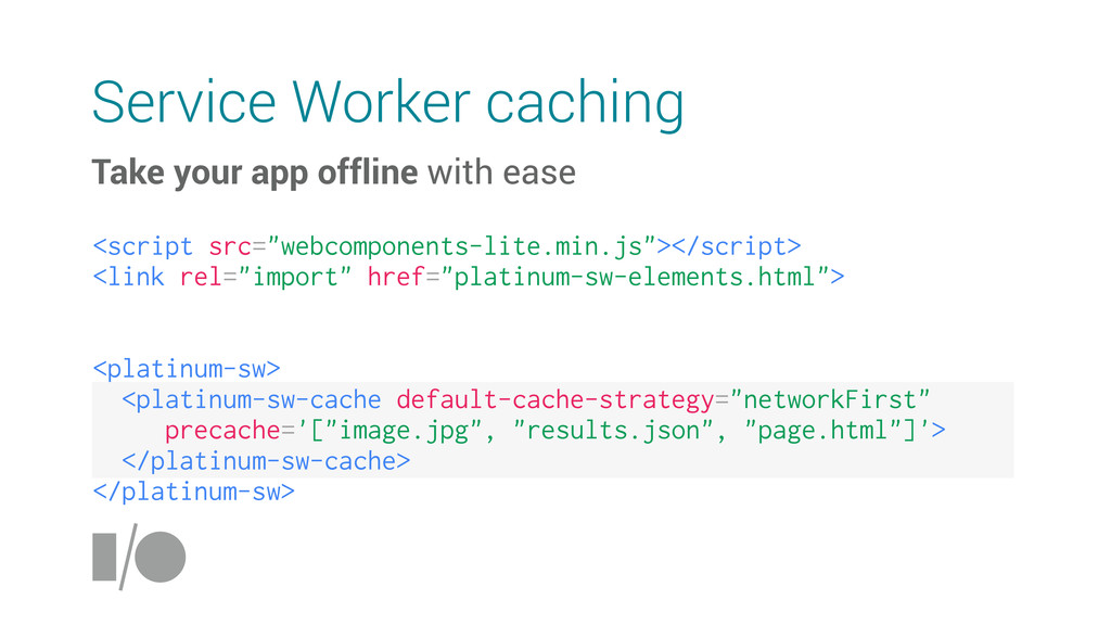 Service Worker caching Take your app offline wi...