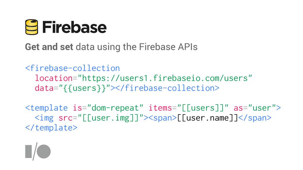 Get and set data using the Firebase APIs <fireb...