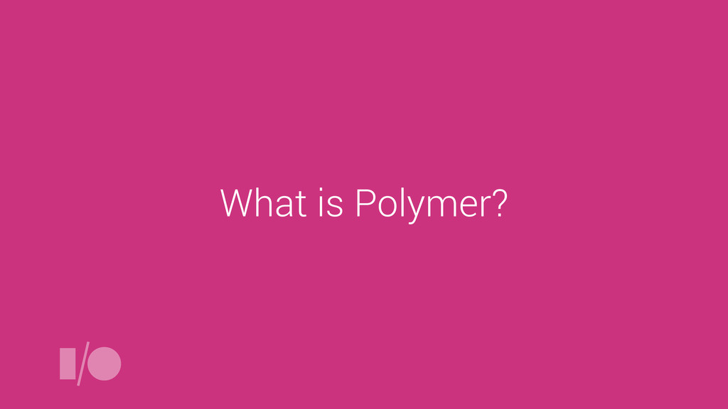 What is Polymer?