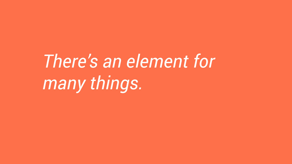 There's an element for many things.