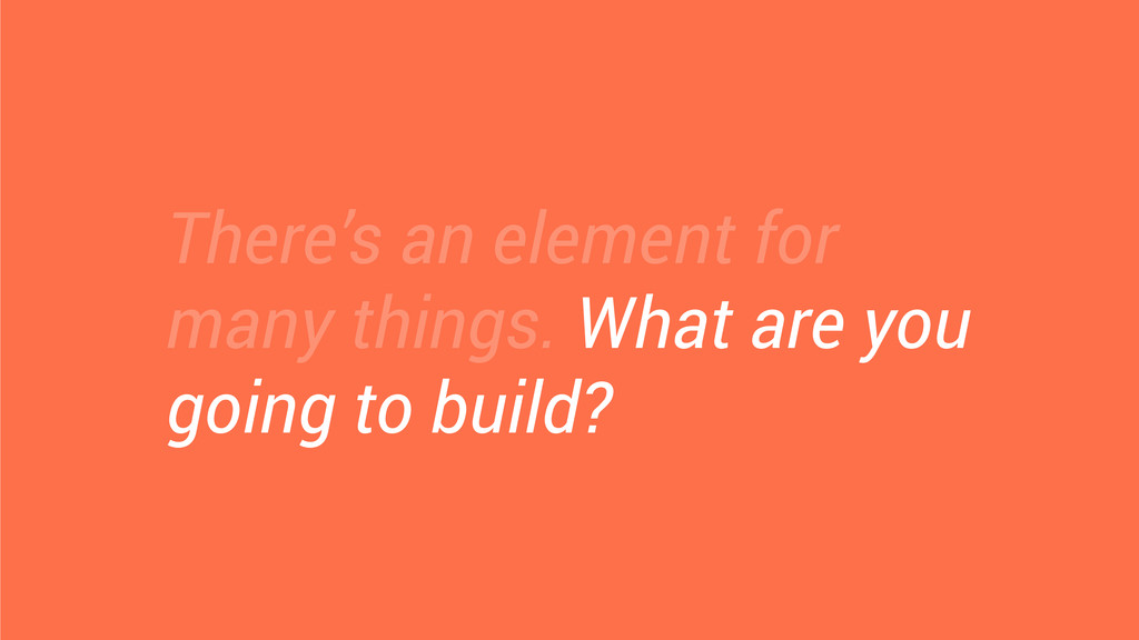 There's an element for many things. What are yo...
