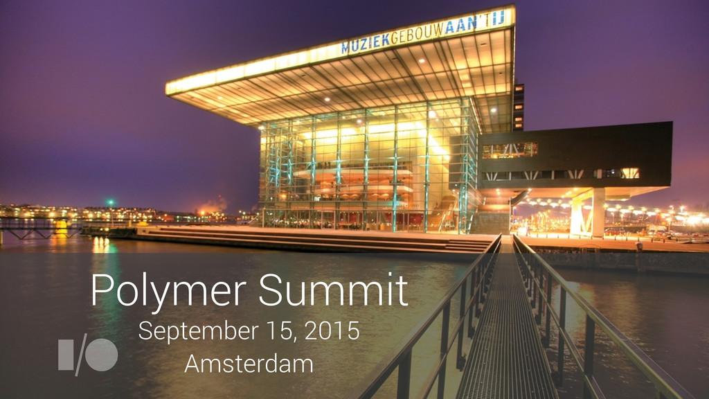 Polymer Summit September 15, 2015 Amsterdam
