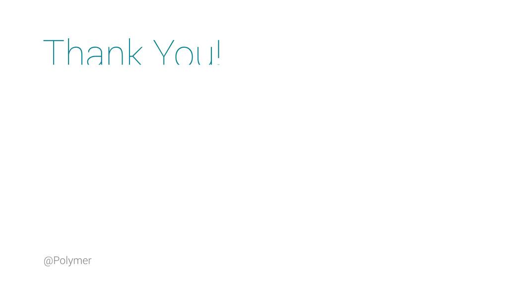 @Polymer Thank You!
