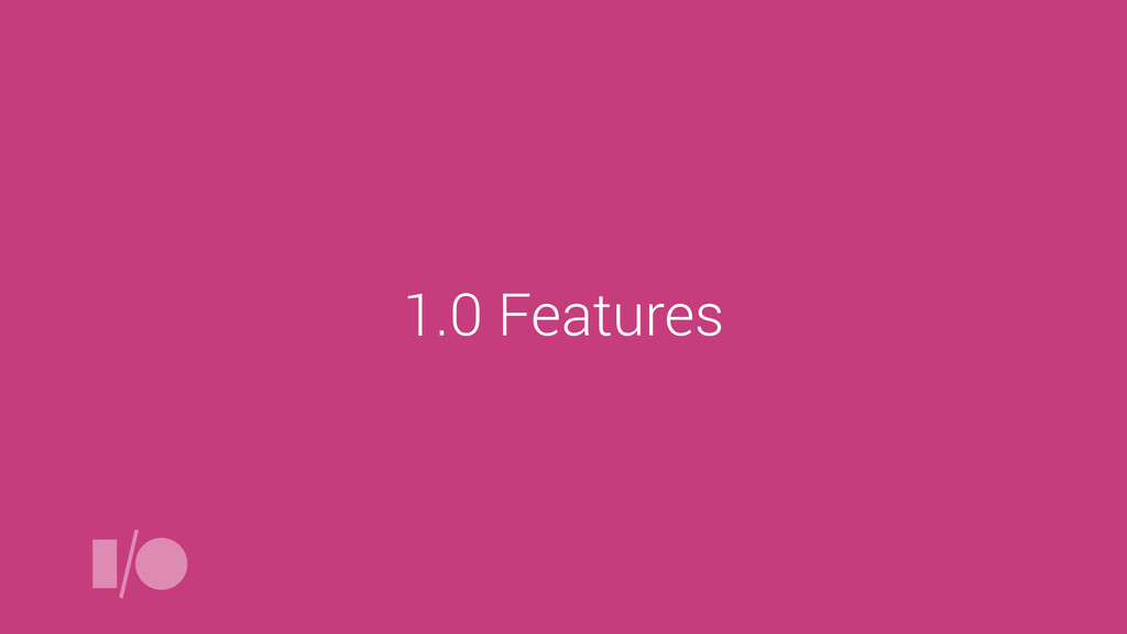 1.0 Features