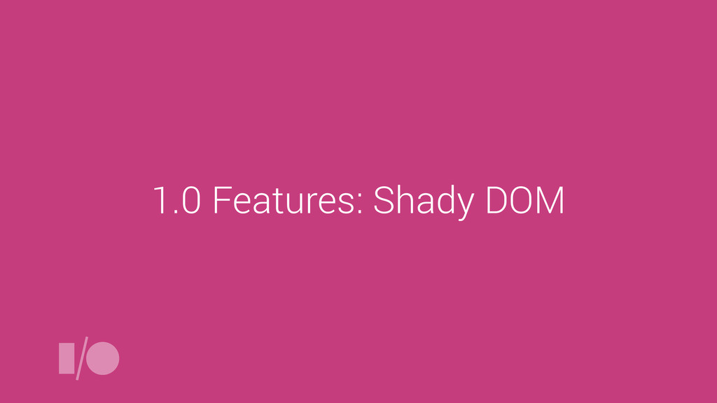 1.0 Features: Shady DOM