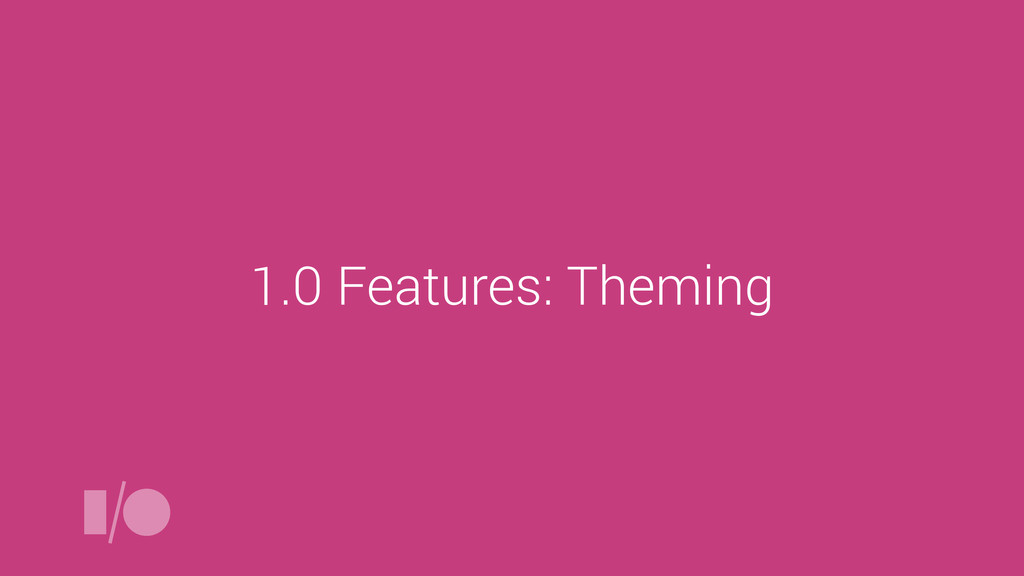 1.0 Features: Theming