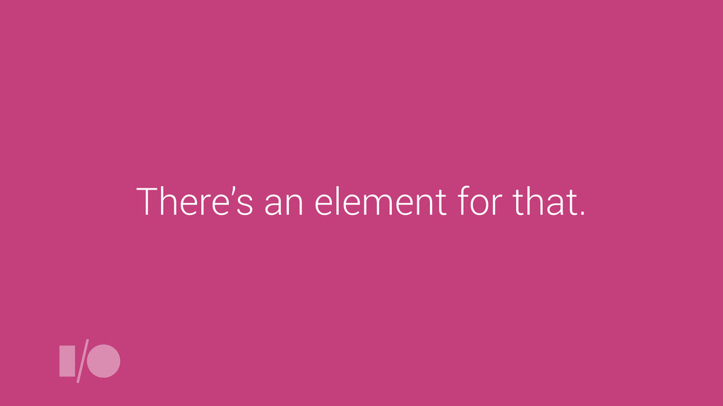 There's an element for that.