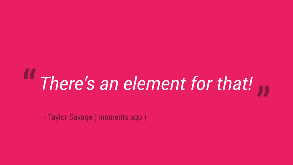 There's an element for that! - Taylor Savage ( ...