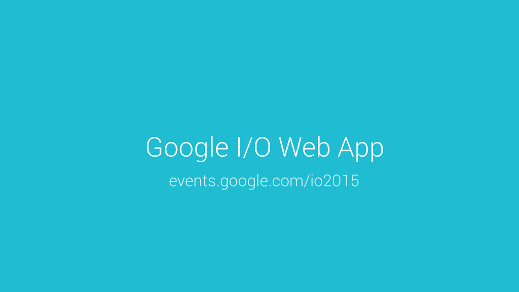 Google I/O Web App events.google.com/io2015