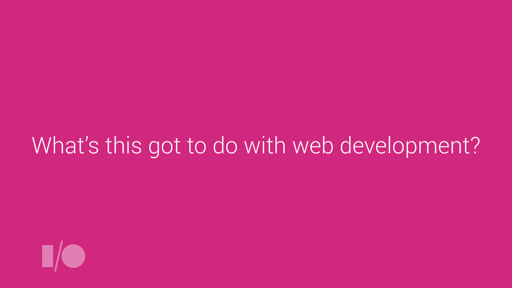 What's this got to do with web development?