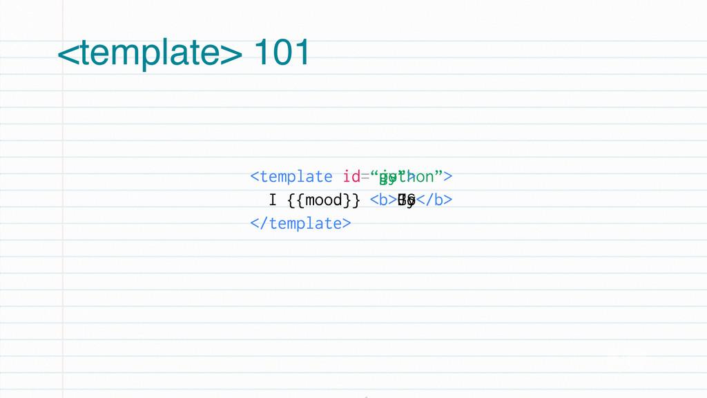 """<template id=""""js""""> I {{mood}} <b>JS</b> </templ..."""