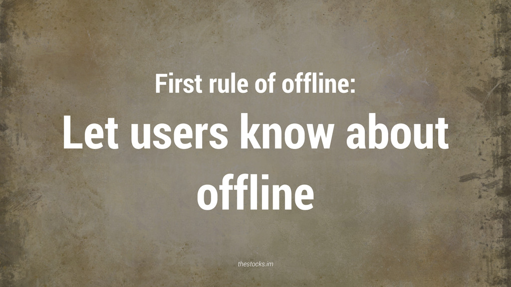 First rule of offline: Let users know about off...