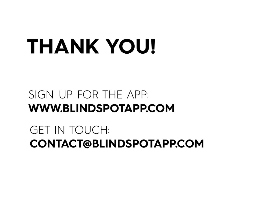 THANK YOU! GET IN TOUCH: CONTACT@BLINDSPOTAPP.C...