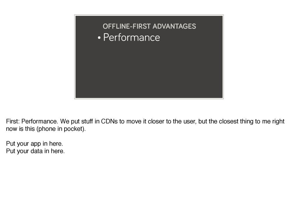 • Performance OFFLINE-FIRST ADVANTAGES First: P...