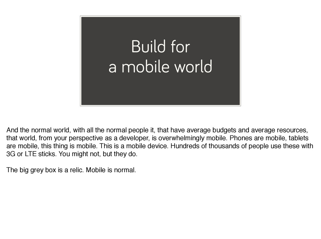 Build for a mobile world And the normal world, ...