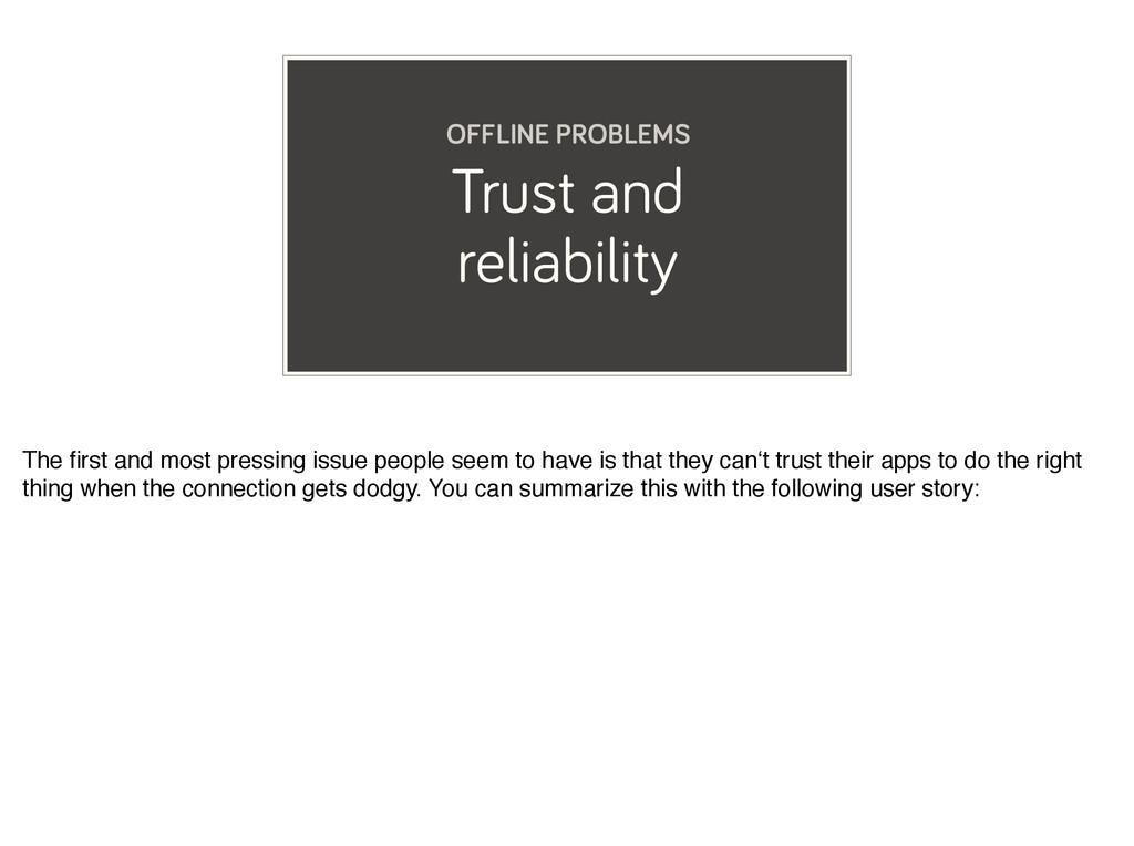 Trust and reliability OFFLINE PROBLEMS The first...
