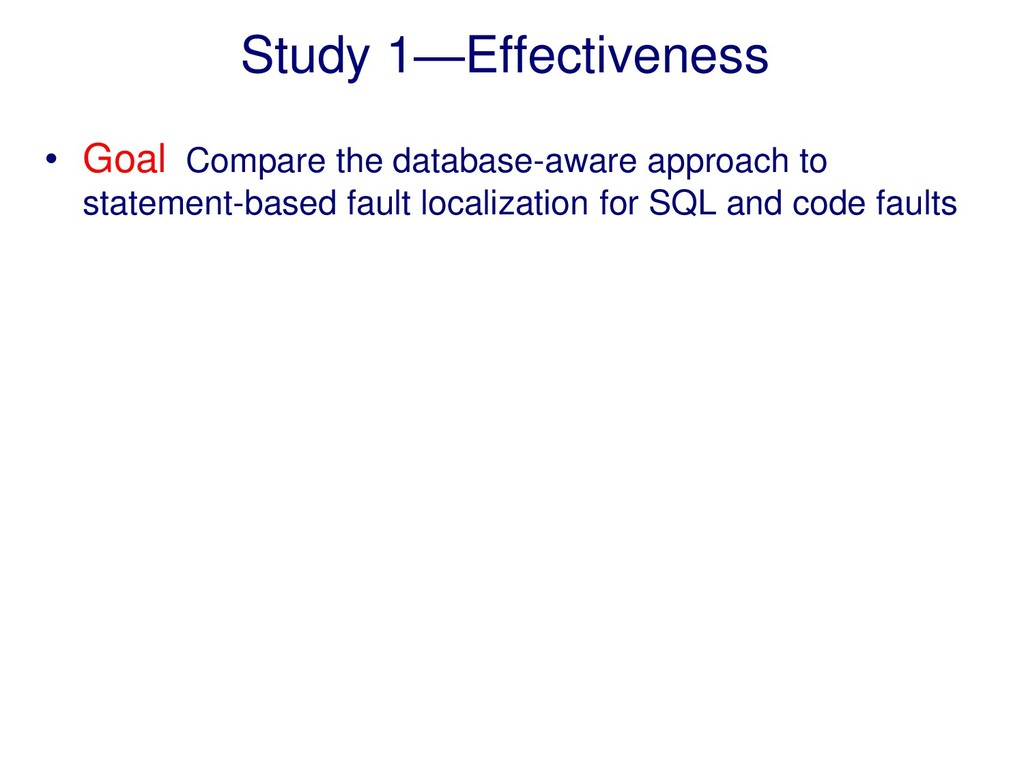 Study 1—Effectiveness • Goal Compare the databa...