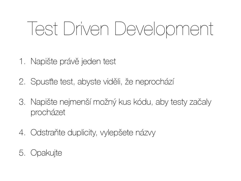 Test Driven Development 1. Napište právě jeden ...
