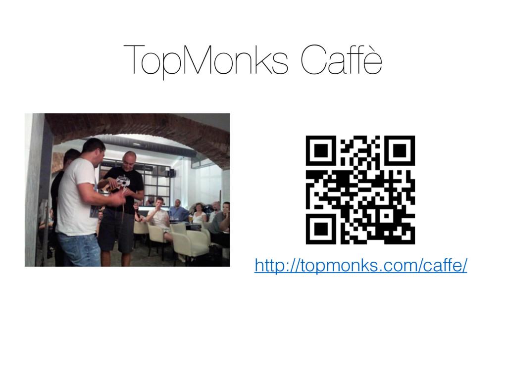 TopMonks Caffè http://topmonks.com/caffe/