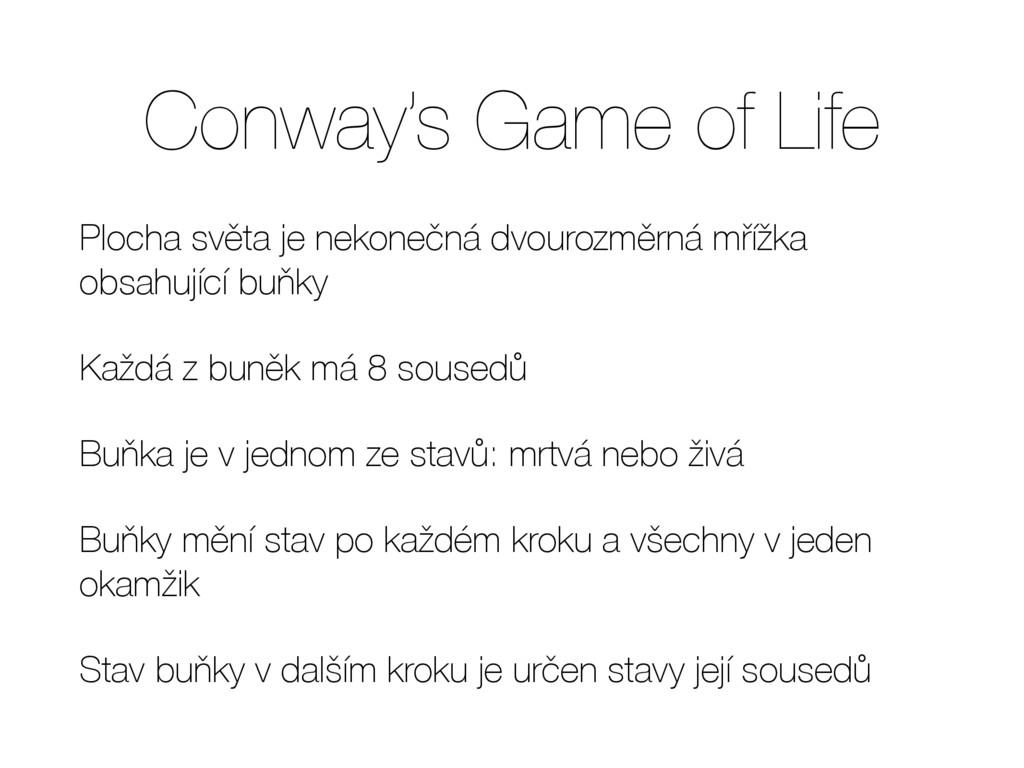 Conway's Game of Life Plocha světa je nekonečná...