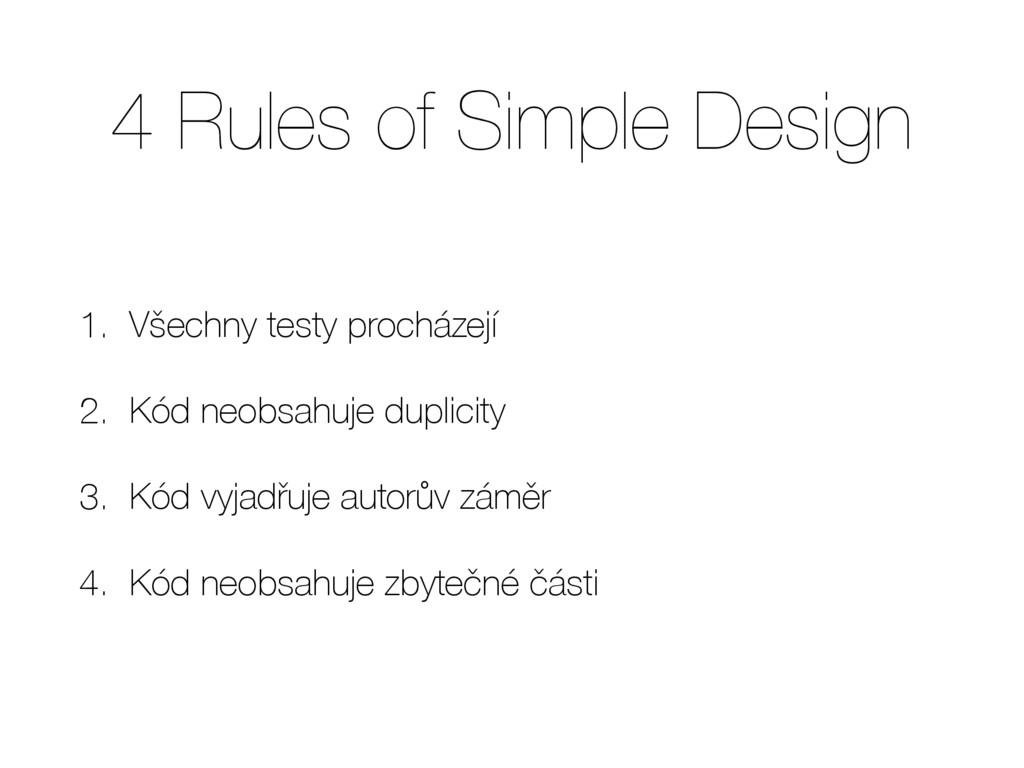 4 Rules of Simple Design 1. Všechny testy proch...