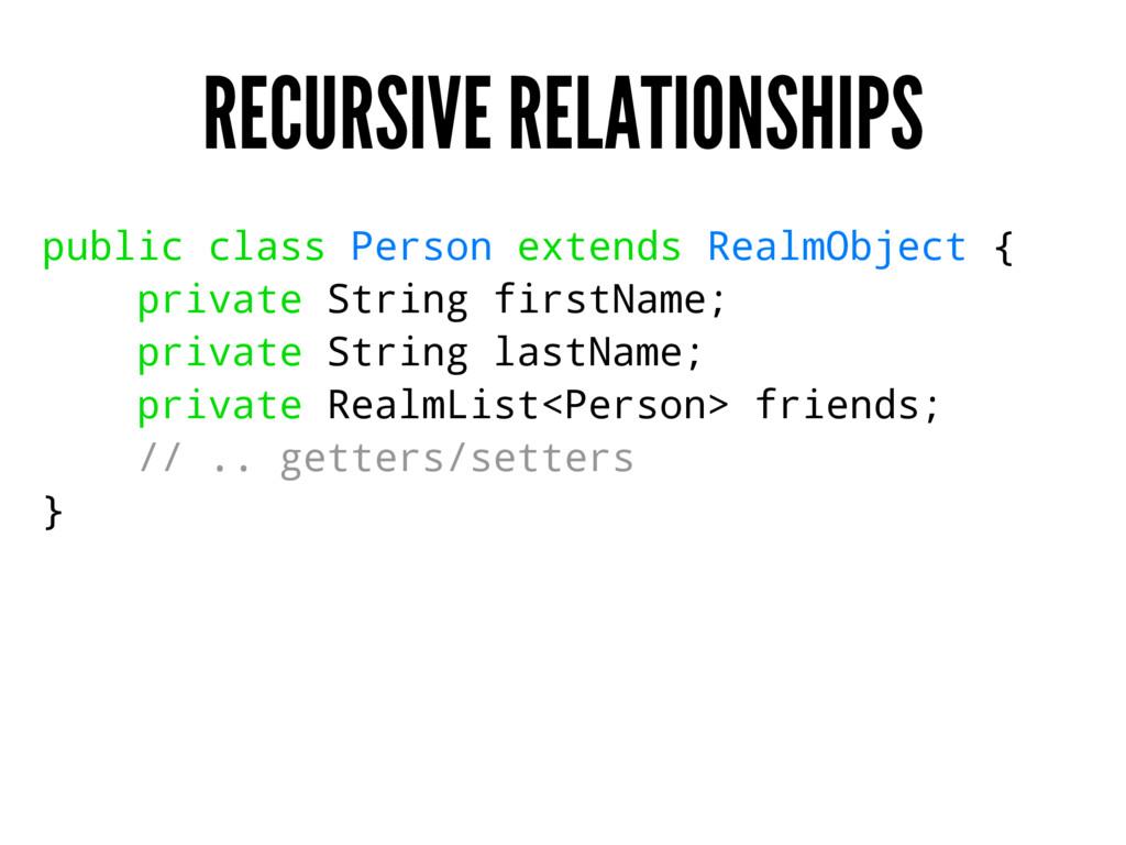 RECURSIVE RELATIONSHIPS public class Person ext...