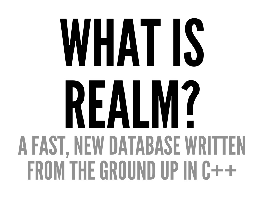 WHAT IS REALM? A FAST, NEW DATABASE WRITTEN FRO...