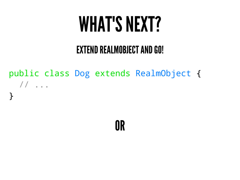 WHAT'S NEXT? EXTEND REALMOBJECT AND GO! public ...