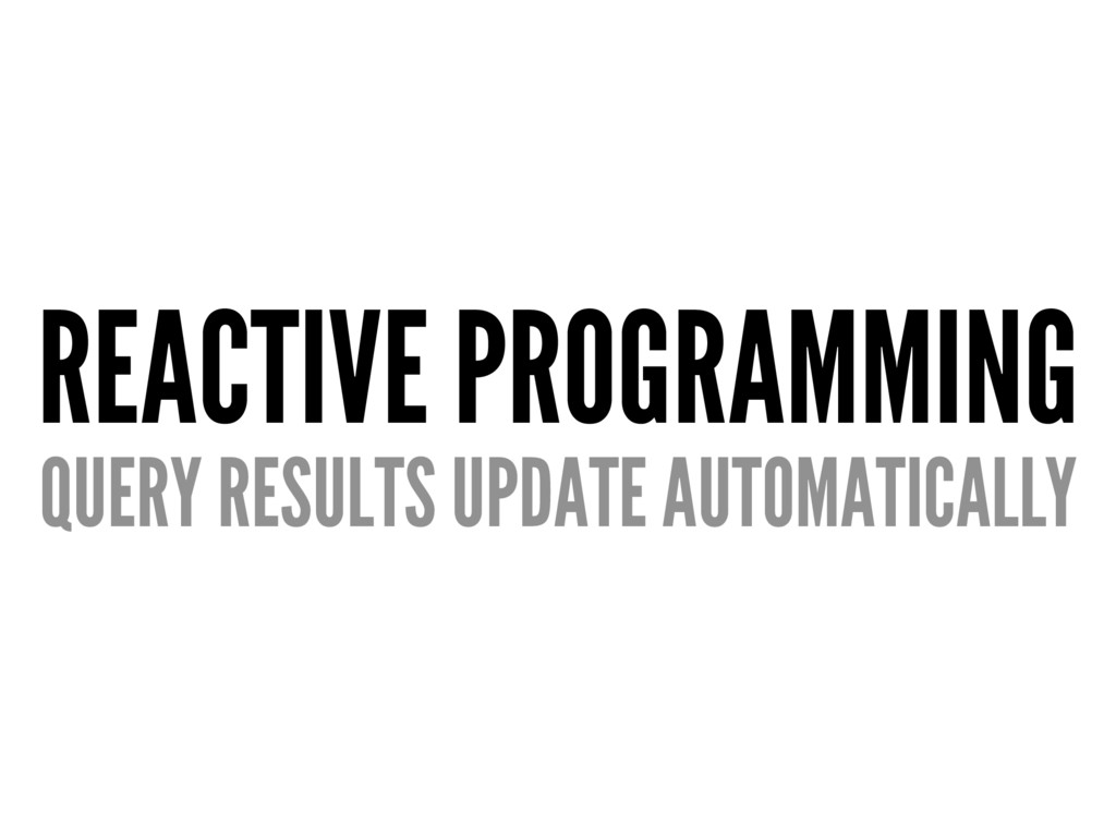 REACTIVE PROGRAMMING QUERY RESULTS UPDATE AUTOM...