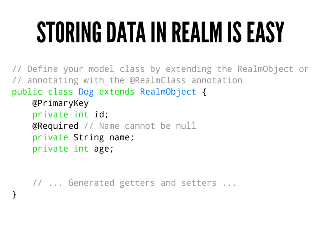 STORING DATA IN REALM IS EASY // Define your mo...