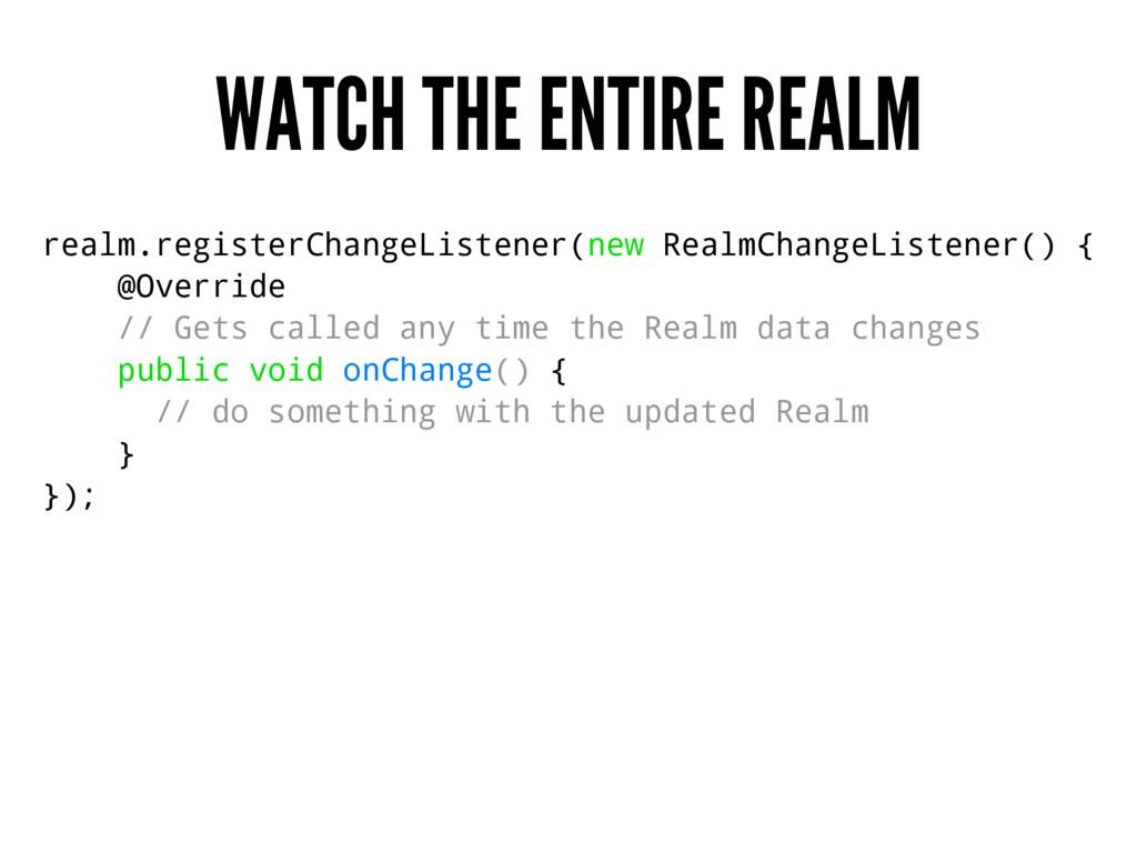 WATCH THE ENTIRE REALM realm.registerChangeList...