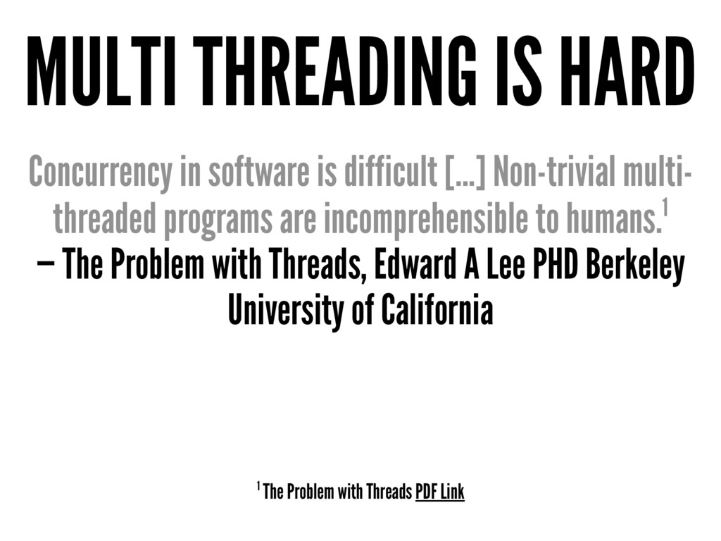 MULTI THREADING IS HARD Concurrency in software...
