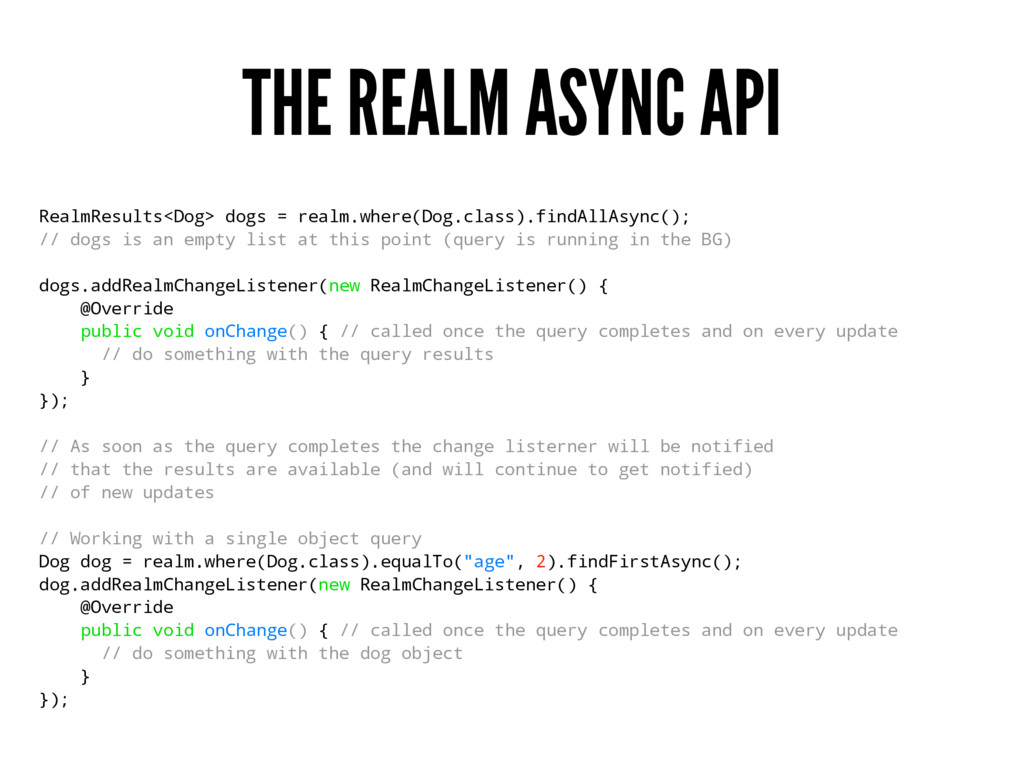 THE REALM ASYNC API RealmResults<Dog> dogs = re...
