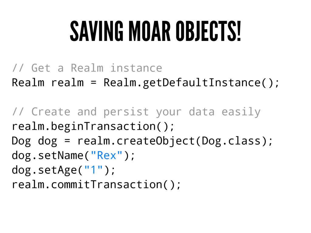 SAVING MOAR OBJECTS! // Get a Realm instance Re...