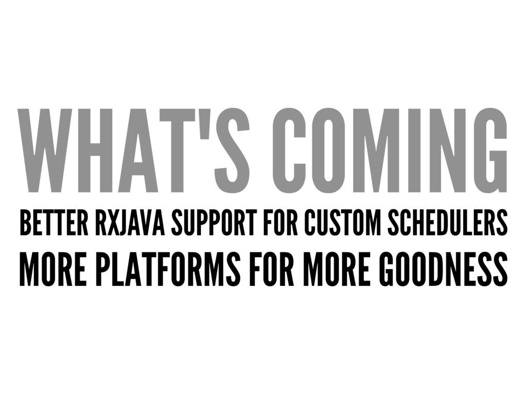 WHAT'S COMING BETTER RXJAVA SUPPORT FOR CUSTOM ...