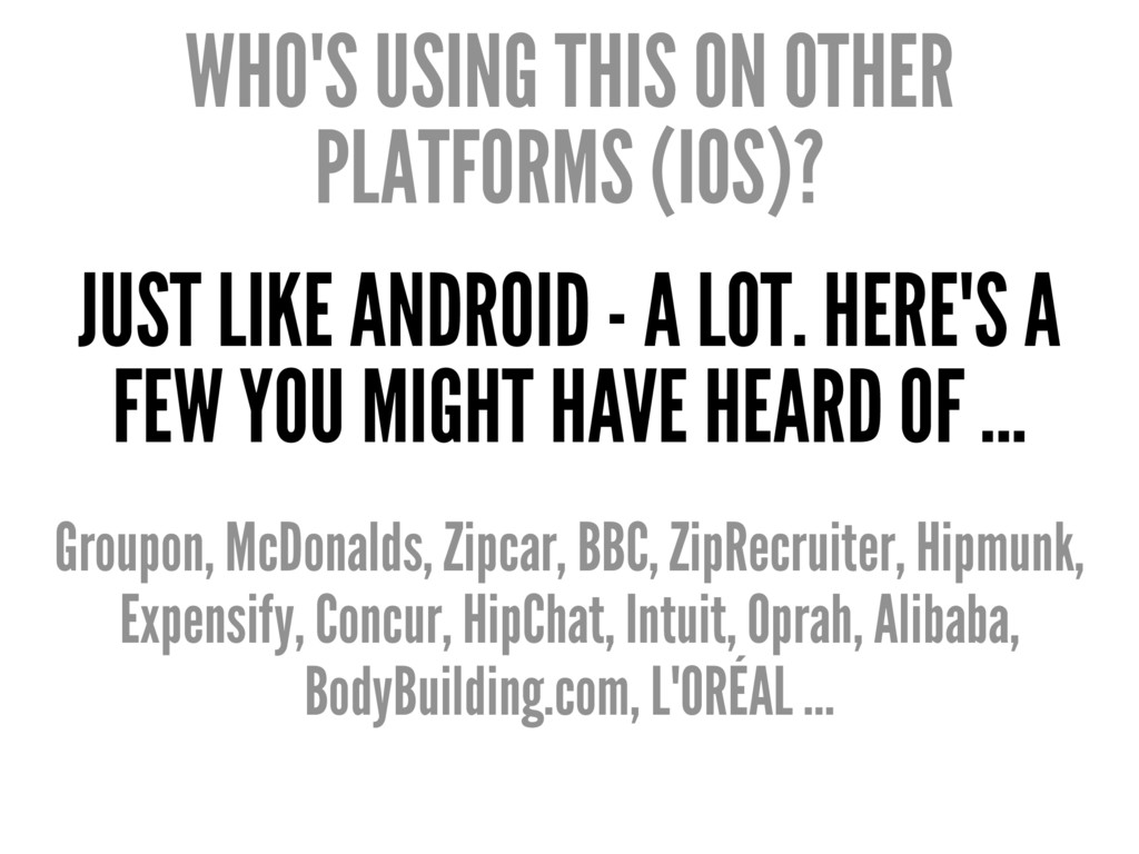 WHO'S USING THIS ON OTHER PLATFORMS (IOS)? JUST...